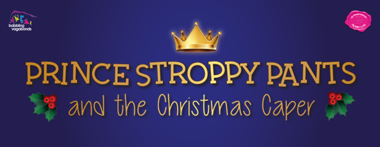 Prince Stroppy Pants and the Christmas Caper | Derby LIVE | Christmas show